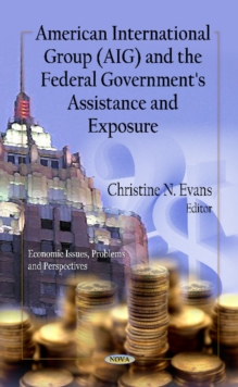 American International Group (AIG) & the Federal Government's Assistance & Exposure, Hardback Book