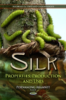 Silk : Properties, Production & Uses, Hardback Book