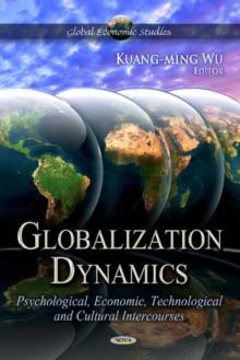 Globalization Dynamics : Psychological, Economic, Technological & Cultural -- Volume 1, Hardback Book