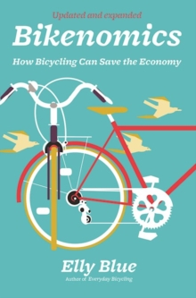Bikenomics (2nd Edition) : How Bicycling Can Save the Economy, Paperback / softback Book