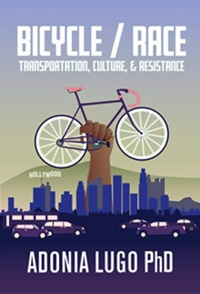 Bicycle / Race : Transportation, Culture, & Resistance, Paperback / softback Book
