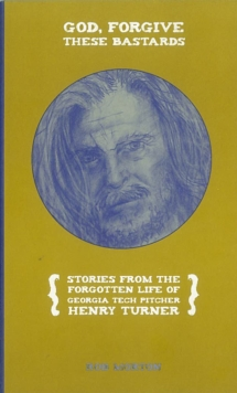 God, Forgive These Bastards : Stories from the Forgotten Life of Henry Turner, Paperback / softback Book