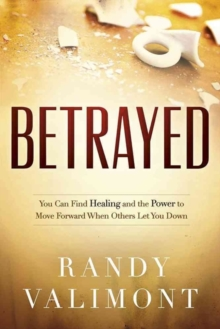 Betrayed : You CAN Find Healing and the Power to Move Forward When Others Let You Down, Paperback / softback Book