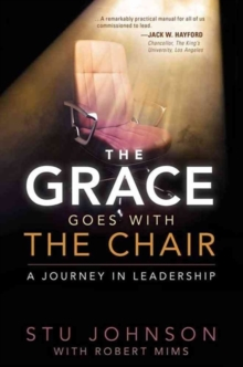 The Grace Goes with the Chair : A Journey in Leadership, Paperback Book