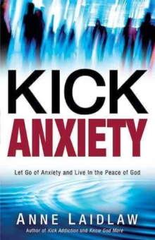 Kick Anxiety : Let Go of Anxiety and Live in the Peace of God, Paperback Book