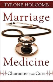 Marriage Medicine : Character Is the Cure, Paperback Book