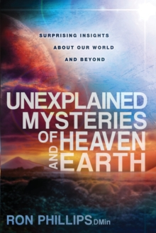 Unexplained Mysteries of Heaven and Earth : Surprising Insights about Our World and Beyond, Paperback / softback Book
