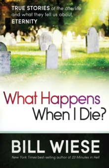What Happens When I Die? : True Stories of the Afterlife and What They Tell Us about Eternity, Paperback / softback Book