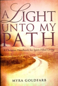 A Light Unto My Path : A Christian Handbook for Spirit-Filled Living, Paperback Book