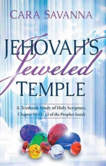 Jehovah's Jeweled Temple : A Textbook Study of Holy Scripture, Chapter 54:11-12 of the Prophet Isaiah, Paperback Book