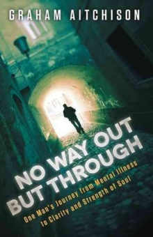 No Way Out But Through : One Man's Journey from Mental Illness to Clarity and Strength of Soul, Paperback Book
