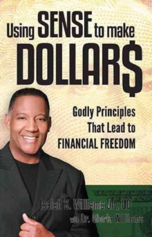 Using Sense to Make Dollars : Godly Principles That Lead to Financial Freedom, Paperback Book