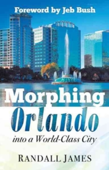 Morphing Orlando : Into a World-Class City, Hardback Book