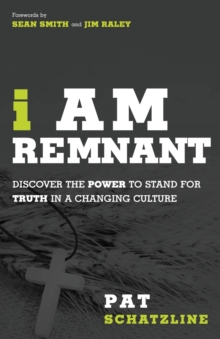 I am Remnant : A Call to Unapologetic Truth Through the Power of the Holy Spirit, Paperback / softback Book