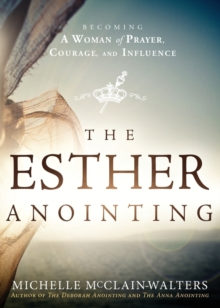 Esther Anointing : Activating Your Divine Gifts to Make a Difference, Paperback / softback Book