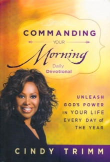 Commanding Your Morning Daily Devotional : Unleash God's Power in Your Life - Every Day of the Year, Hardback Book