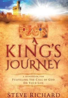 A King's Journey : A Handbook for Fulfiling the Call of God on Your Life, Paperback Book