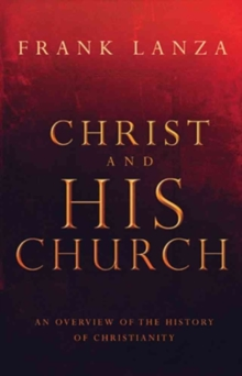Christ and His Church : An Overview of the History of Christianity, Paperback Book