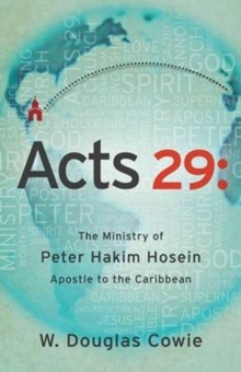 Acts 29 : The Ministry of Peter Hakim Hosein, Apostle to the Caribbean, Paperback Book