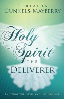 Holy Spirit, the Deliverer : Evicting the Devil and His Demons, Paperback / softback Book