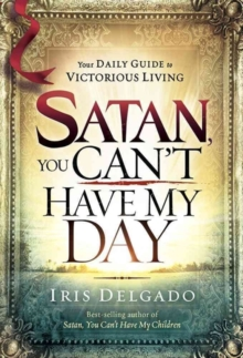 Satan, You Can't Have My Day : Your Daily Guide to Victorious Living, Hardback Book