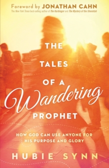 The Tales of a Wandering Prophet : How God Can Use Anyone for His Purpose and Glory, Paperback / softback Book