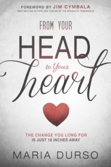 From Your Head to Your Heart : The Change You Long for Is Just 18 Inches Away, Paperback Book