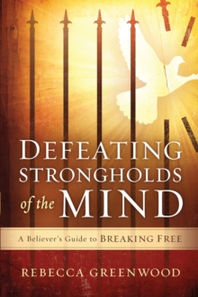 Defeating Strongholds of the Mind : A Believer's Guide to Breaking Free, Paperback / softback Book
