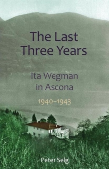 The Last Three Years : Ita Wegman in Ascona, 1940-1943, Paperback / softback Book