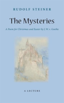 The Mysteries : A Poem for Christmas and Easter by W. J. v. Goethe, Paperback / softback Book