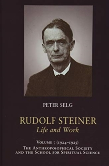 Rudolf Steiner, Life and Work : 1924-1925: The Anthroposophical Society and the School for Spiritual Science, Hardback Book