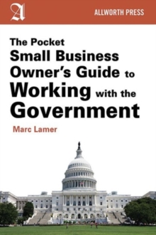 The Pocket Small Business Owner's Guide to Working with the Government, Paperback / softback Book