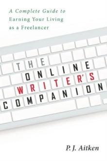 The Online Writer?s Companion : A Complete Guide to Earning Your Living as a Freelancer, Paperback / softback Book