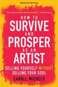 How to Survive and Prosper as an Artist : Selling Yourself without Selling Your Soul, Paperback Book