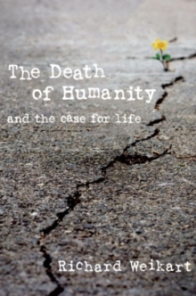 The Death of Humanity : and the Case for Life, Hardback Book