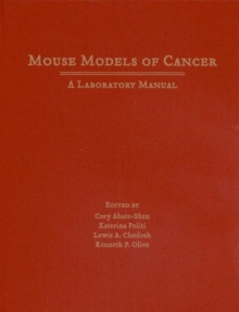 Mouse Models of Cancer : A Laboratory Manual, Hardback Book