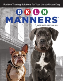 BKLN Manners : Positive Training Solutions for Your Unruly Urban Dog, Paperback / softback Book