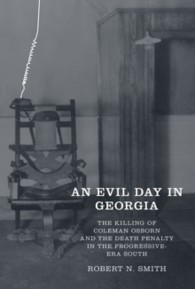 An Evil Day in Georgia : The Killing of Coleman Osborn and the Death Penalty in the Progressive-Era South, Hardback Book