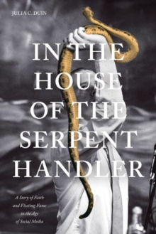 In the House of the Serpent Handler : A Story of Faith and Fleeting Fame in the Age of Social Media, Paperback / softback Book