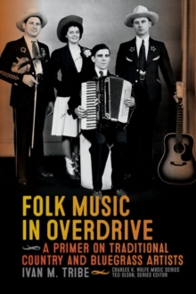Folk Music in Overdrive : A Primer on Traditional Country and Bluegrass Artists, Paperback / softback Book