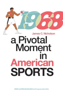 1968 : A Pivotal Moment in American Sports, Hardback Book