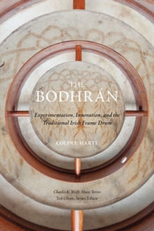 The Bodhran : Experimentation, Innovation, and the Traditional Irish Frame Drum, Paperback / softback Book