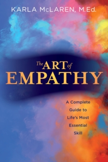 Art of Empathy : A Complete Guide to Life's Most Essential Skill, Paperback / softback Book