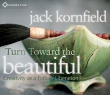 Turn Toward the Beautiful : Creativity as a Path of Liberation, CD-Audio Book