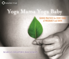Yoga Mama, Yoga Baby : Guided Practices for Every Stage of Pregnancy and Birth, CD-Audio Book