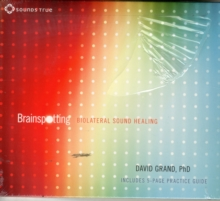 Brainspotting : Biolateral Sound Healing to Enhance Your Brain, CD-Audio Book