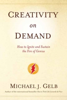 Creativity on Demand : How to Ignite and Sustain the Fire of Genius, Paperback / softback Book