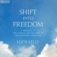 Shift into Freedom : A Training in the Science and Practice of Openhearted Awareness, CD-Audio Book