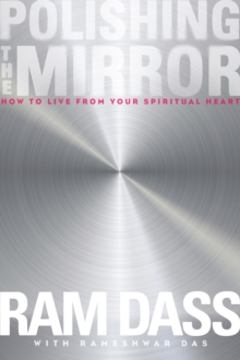 Polishing the Mirror : How to Live from Your Spiritual Heart, Paperback / softback Book