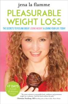 Secrets of Pleasurable Weight Loss : The Stress-Free, Guilt-Free Path to Loving Your Body and Feeling Great, Hardback Book